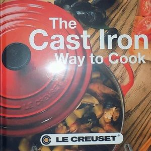 Le Creuset Cookbook. Cast Iron Way to Cook